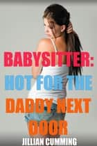 Babysitter: Hot the Daddy Next Door ebook by Jillian Cumming