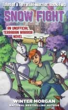 Snow Fight - Tales of a Terrarian Warrior, Book Two ebook by Winter Morgan