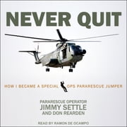 Never Quit - How I Became a Special Ops Pararescue Jumper audiobook by Jimmy Settle, Don Rearden