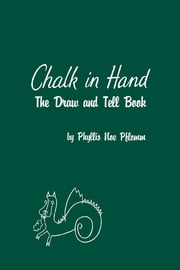 Chalk in Hand - The Draw and Tell Book ebook by Phyllis Noe Pflomm