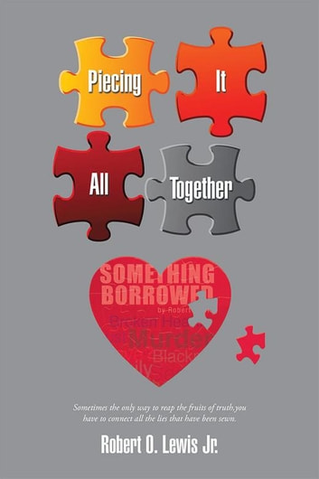 Piecing It All Together ebook by Robert O. Lewis Jr.