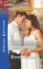 Merry Christmas, Baby Maverick! ebook by Brenda Harlen