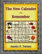 The New Calendar: Remember ebook by Austin P. Torney