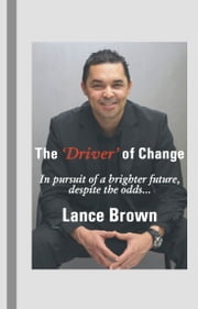The 'Driver' of Change ebook by Lance Brown