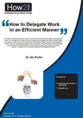 How to Delegate Work in an Efficient Manner ebook by Dr Jim Porter