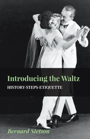 Introducing The Waltz - History-Steps-Etiquette ebook by Bernard Stetson
