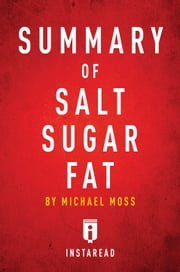 Summary of Salt Sugar Fat - by Michael Moss | Includes Analysis ebook by Instaread