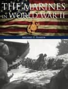 The Marines in World War II ebook by Michael E Haskew