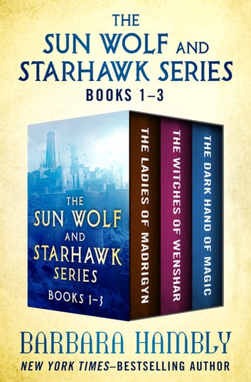 The Sun Wolf and Starhawk Series Books 1–3 - The Ladies of Mandrigyn, Witches of Wenshar, and The Dark Hand of Magic ebook by Barbara Hambly