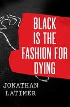 Black Is the Fashion for Dying ebook by Jonathan Latimer