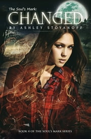 The Soul's Mark: CHANGED (The Soul's Mark, #4) ebook by Ashley Stoyanoff