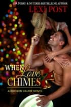 When Love Chimes - Broken Valor, #1 ebook by Lexi Post