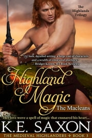 Highland Magic : Book Three : The Macleans - The Highlands Trilogy (The Medieval Highlanders) (A Family Saga / Adventure Romance) - The Macleans - The Highlands Trilogy ebook by K.E. Saxon