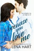 Because You Love Me - Jake & Sabrina ebook by Lena Hart