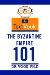 The Byzantine Empire 101: The TextVook ebook by Dr. Vook Ph.D