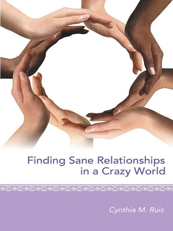 Finding Sane Relationships in a Crazy World ebook by Cynthia M. Ruiz