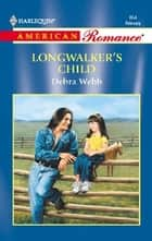 Longwalker's Child ebook by Debra Webb