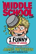 I Funny: School of Laughs - (I Funny 5) ebook by James Patterson