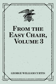 From the Easy Chair, Volume 3 ebook by George William Curtis