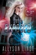 Over Exposed - A Dystopian Fantasy Serial ebook by Allyson Lindt
