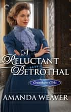 A Reluctant Betrothal ebook by Amanda Weaver
