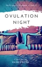 Ovulation Night: A Short Story ebook by Randy Boyd