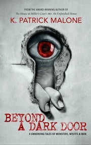 Beyond a Dark Door ebook by K. Patrick Malone