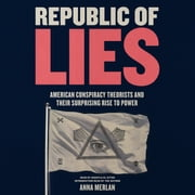 Republic of Lies - American Conspiracy Theorists and Their Surprising Rise to Power livre audio by Anna Merlan
