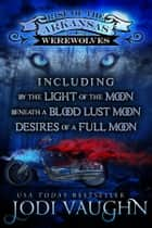 RISE OF THE ARKANSAS WEREWOLVES Boxset Books 1-3 - BY THE LIGHT OF THE MOON, BENEATH A BLOOD LUST MOON, DESIRES OF A FULL MOON ebook by Jodi Vaughn