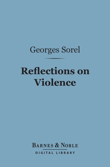 Reflections on Violence (Barnes & Noble Digital Library) ebook by Georges Sorel