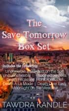 The Save Tomorrow Collection Box Set ebook by Tawdra Kandle