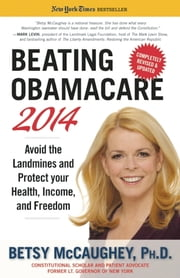 Beating Obamacare 2014 - Avoid the Landmines and Protect Your Health, Income, and Freedom ebook by Betsy McCaughey