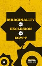 Marginality and Exclusion in Egypt ebook by Ray Bush, Habib Ayeb