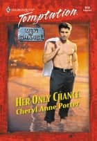 Her Only Chance (Mills & Boon Temptation) ebook by Cheryl Anne Porter