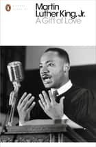 A Gift of Love - Sermons from Strength to Love ebook by Martin Luther King, Jr.