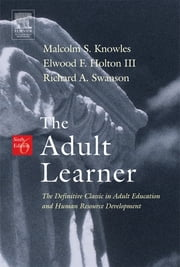 The Adult Learner ebook by Malcolm S Knowles,Elwood F Holton III,Richard A Swanson