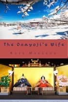 The Onmyoji's Wife ebook by Kate MacLeod
