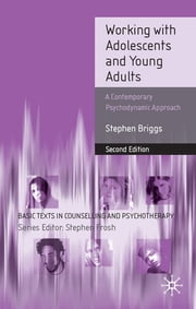 Working With Adolescents and Young Adults - A Contemporary Psychodynamic Approach ebook by Professor Stephen Briggs