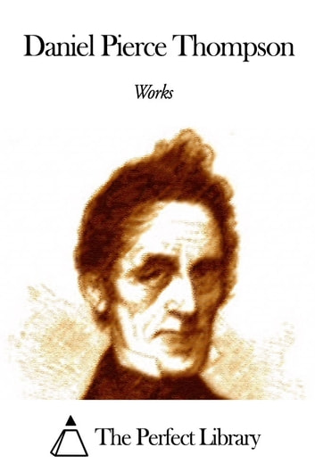 Works of Daniel Pierce Thompson ebook by Daniel Pierce Thompson