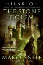 Ilario: The Stone Golem - A Story of the First History, Book Two ebook by Mary Gentle