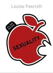 Sexuality: All That Matters ebook by Louise Foxcroft