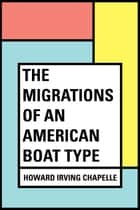 The Migrations of an American Boat Type ebook by Howard Irving Chapelle