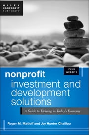 Nonprofit Investment and Development Solutions - A Guide to Thriving in Today's Economy ebook by Roger Matloff,Joy Hunter Chaillou
