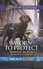 Sworn to Protect ebook by Shirlee McCoy
