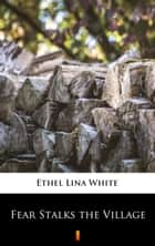 Fear Stalks the Village ebook by Ethel Lina White