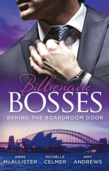 Billionaire Bosses - Behind The Boadroom Door - 3 Book Box Set, Volume 1 ebook by Anne McAllister,Amy Andrews,Michelle Celmer