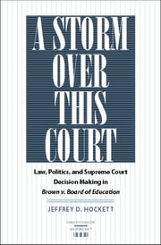 A Storm over This Court - Law, Politics, and Supreme Court Decision Making in Brown v. Board of Education ebook by Jeffrey D. Hockett