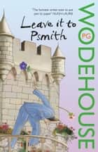 Leave it to Psmith ebook by P G Wodehouse