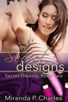 Secret Designs - Secret Dreams Contemporary Romance, #2 ebook by Miranda P. Charles