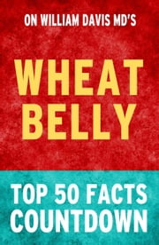 Wheat Belly: Top 50 Facts Countdown ebook by TK Parker